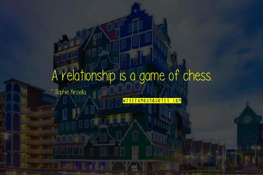 Chess Game Quotes By Sophie Kinsella: A relationship is a game of chess.