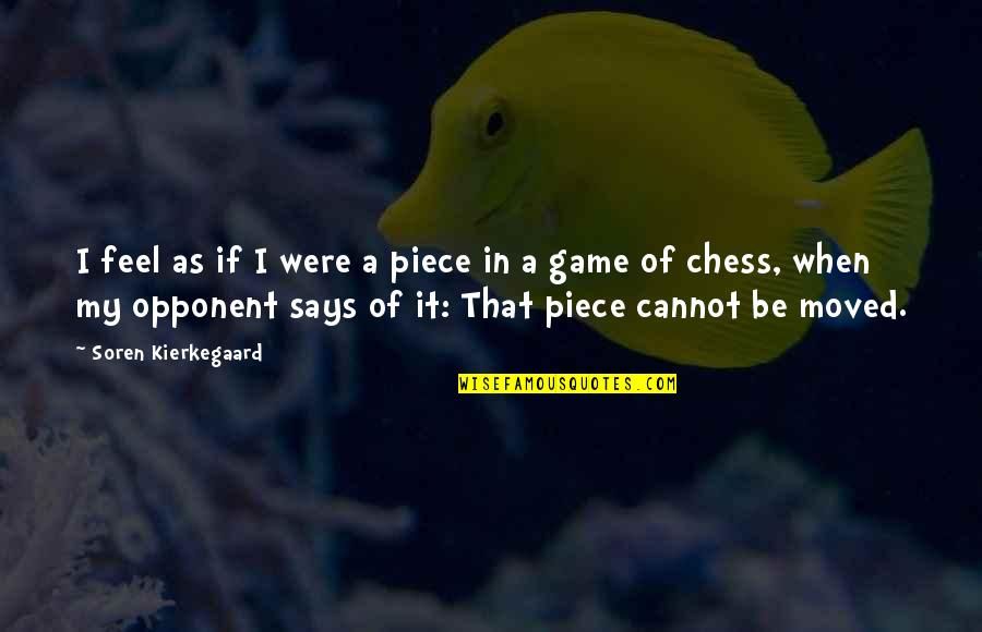 Chess Game Quotes By Soren Kierkegaard: I feel as if I were a piece