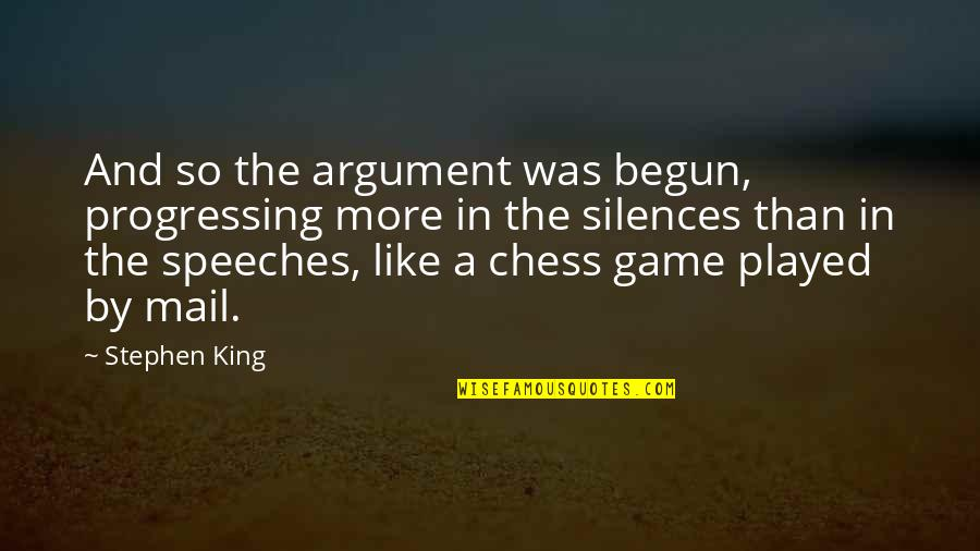 Chess Game Quotes By Stephen King: And so the argument was begun, progressing more