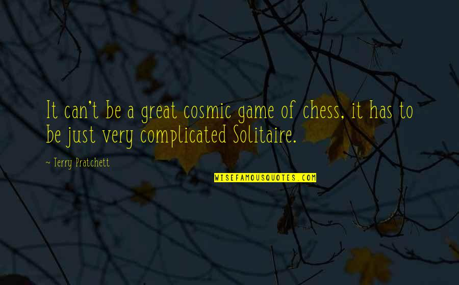 Chess Game Quotes By Terry Pratchett: It can't be a great cosmic game of