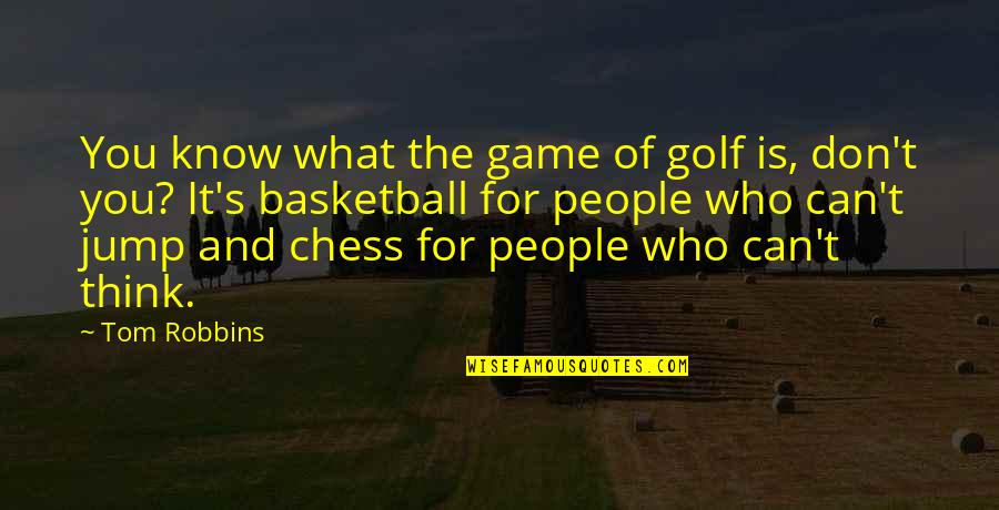 Chess Game Quotes By Tom Robbins: You know what the game of golf is,
