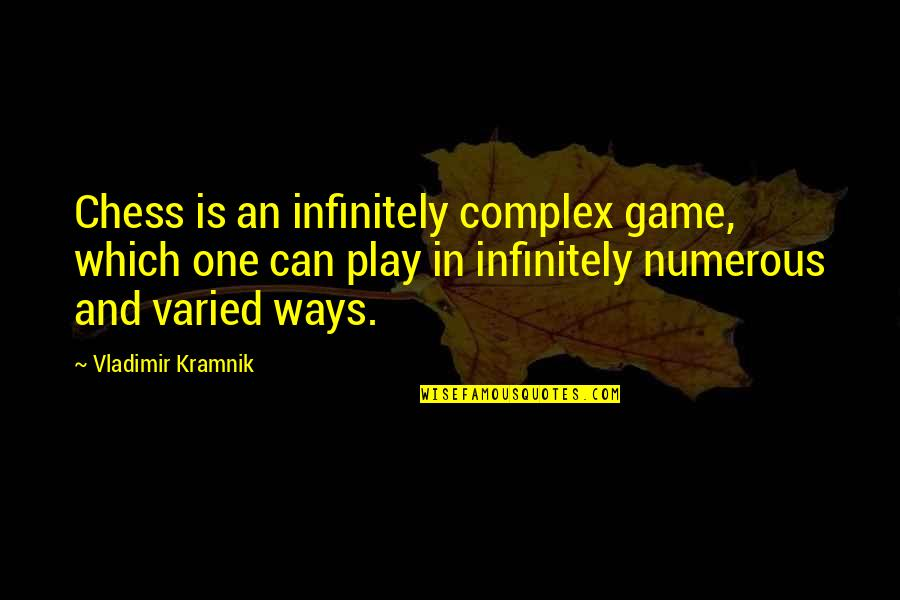 Chess Game Quotes By Vladimir Kramnik: Chess is an infinitely complex game, which one