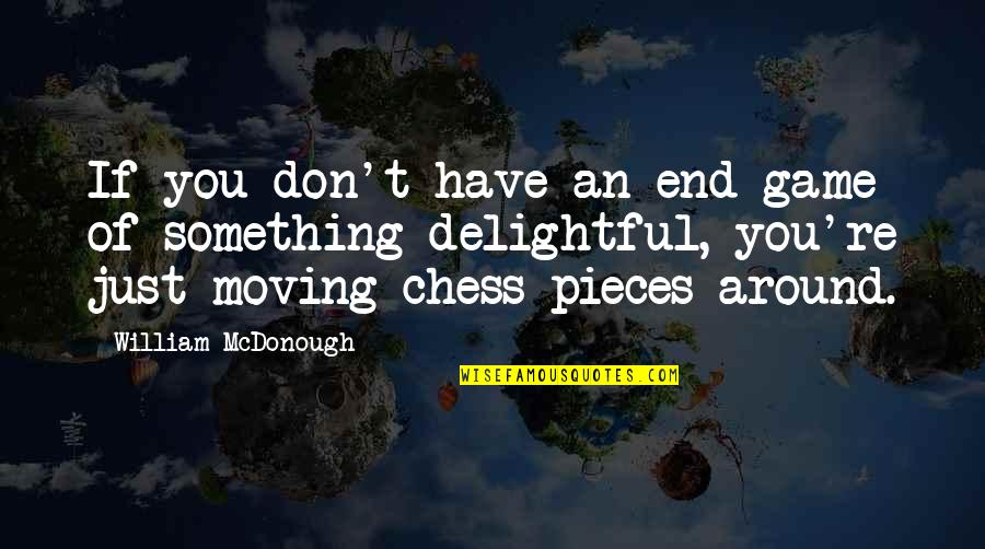 Chess Game Quotes By William McDonough: If you don't have an end game of