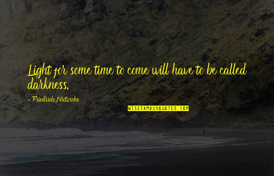 Chess Goodreads Quotes By Friedrich Nietzsche: Light for some time to come will have