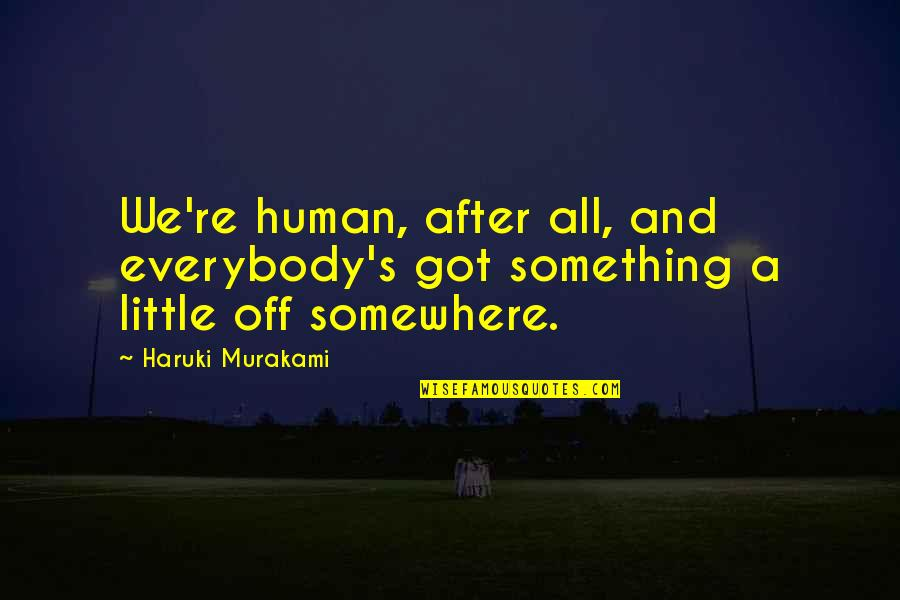 Chess Goodreads Quotes By Haruki Murakami: We're human, after all, and everybody's got something