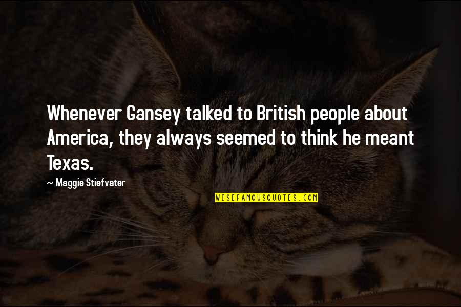 Chess Goodreads Quotes By Maggie Stiefvater: Whenever Gansey talked to British people about America,