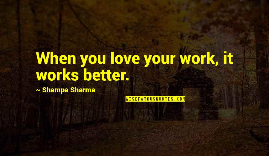 Chess Goodreads Quotes By Shampa Sharma: When you love your work, it works better.