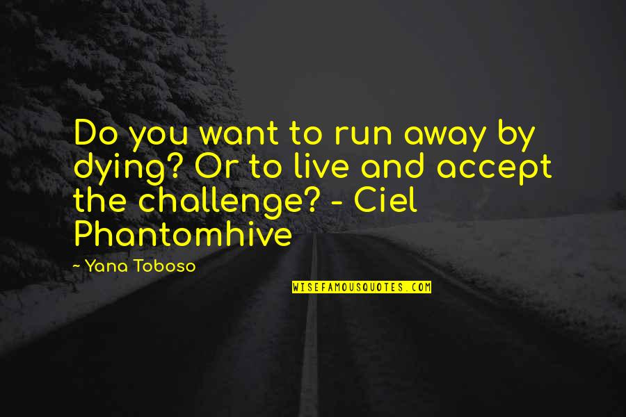 Chess Goodreads Quotes By Yana Toboso: Do you want to run away by dying?