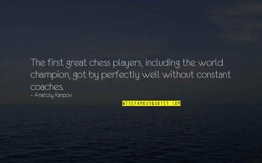 Chess Player Quotes By Anatoly Karpov: The first great chess players, including the world