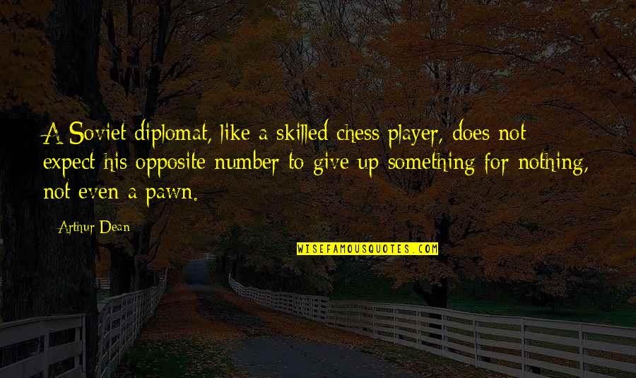 Chess Player Quotes By Arthur Dean: A Soviet diplomat, like a skilled chess player,