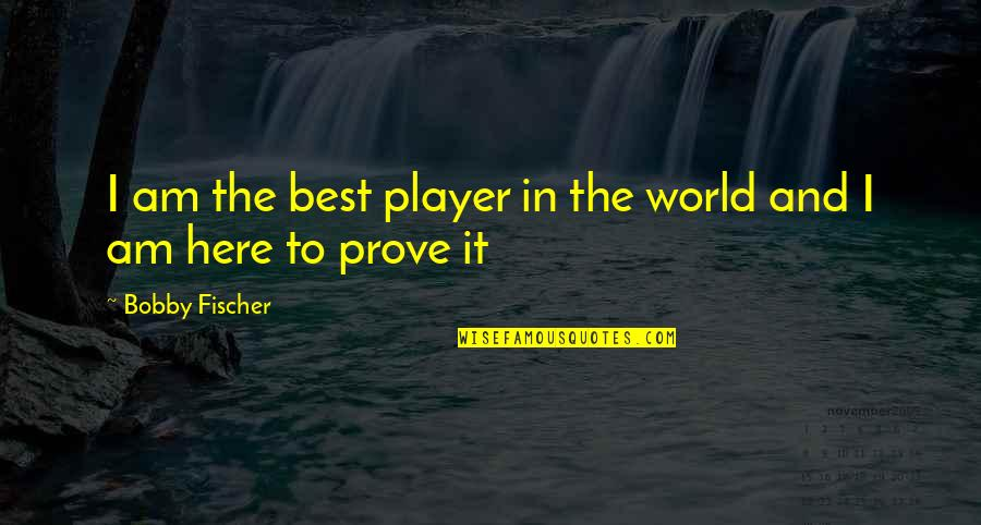 Chess Player Quotes By Bobby Fischer: I am the best player in the world