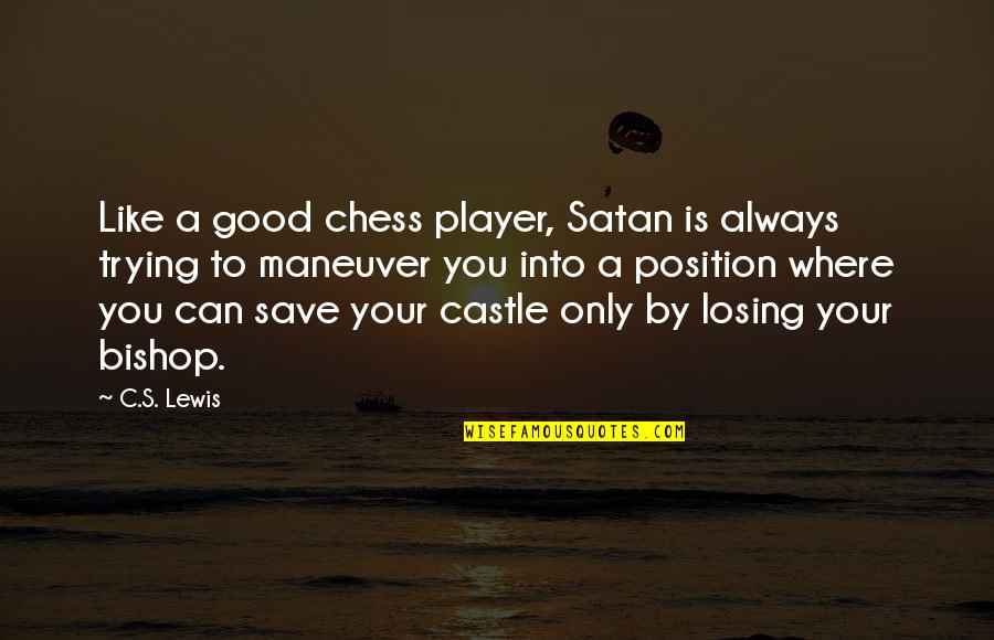Chess Player Quotes By C.S. Lewis: Like a good chess player, Satan is always