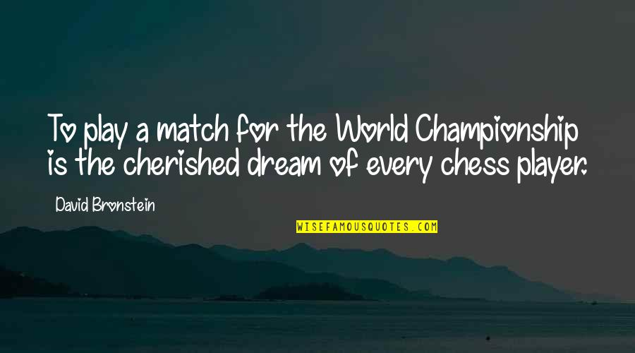 Chess Player Quotes By David Bronstein: To play a match for the World Championship