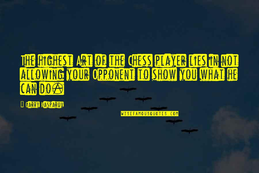 Chess Player Quotes By Garry Kasparov: The highest Art of the Chess player lies