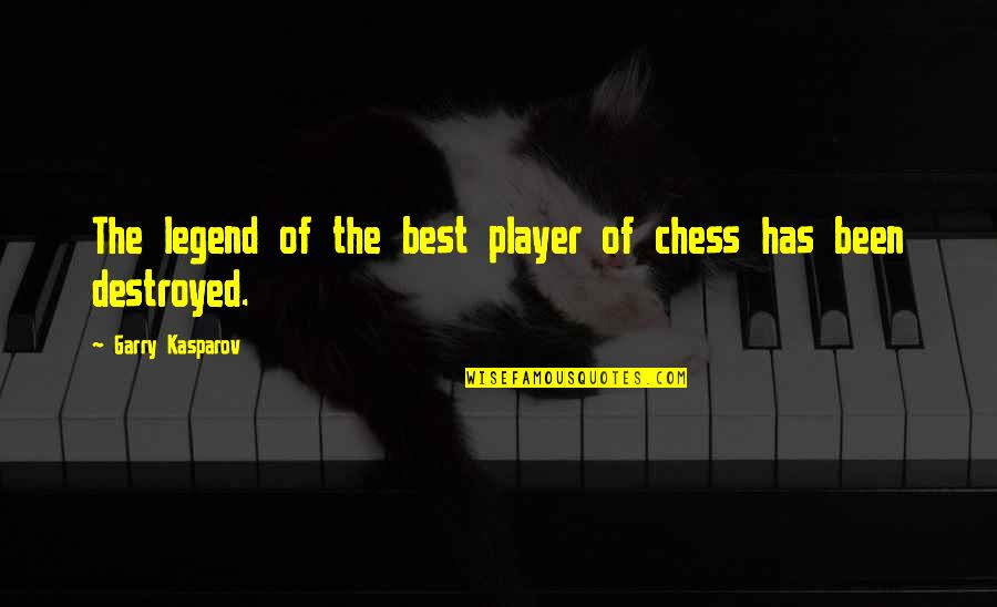 Chess Player Quotes By Garry Kasparov: The legend of the best player of chess