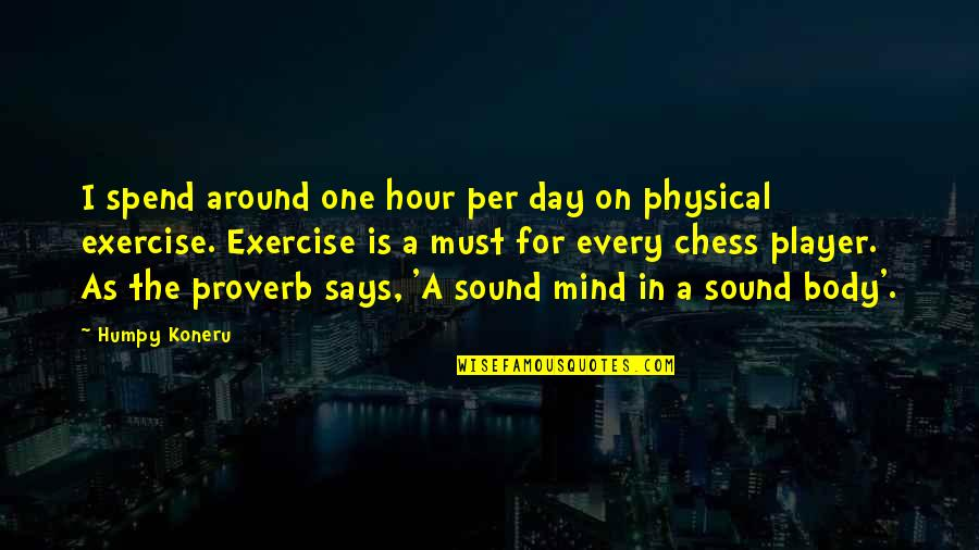 Chess Player Quotes By Humpy Koneru: I spend around one hour per day on