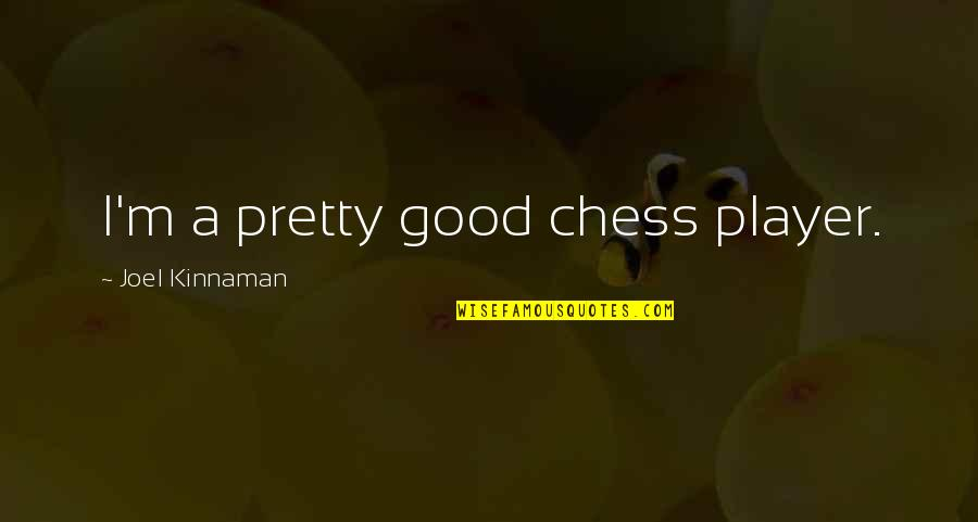 Chess Player Quotes By Joel Kinnaman: I'm a pretty good chess player.