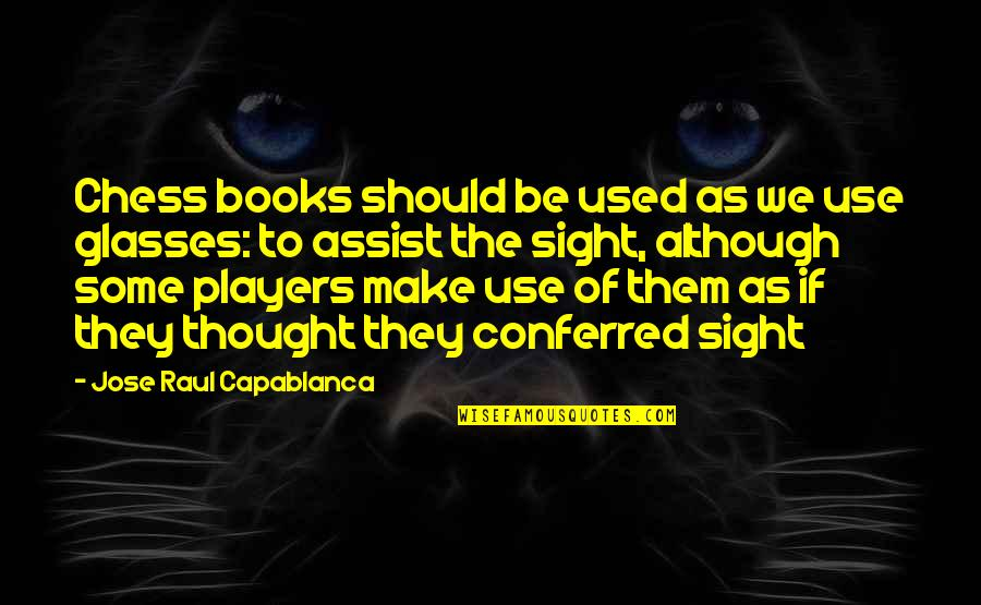 Chess Player Quotes By Jose Raul Capablanca: Chess books should be used as we use