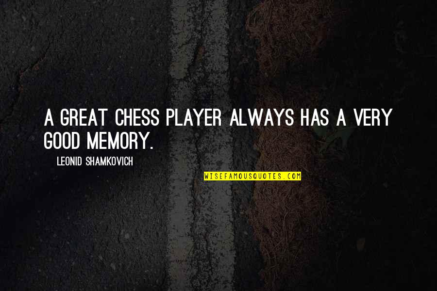 Chess Player Quotes By Leonid Shamkovich: A great chess player always has a very