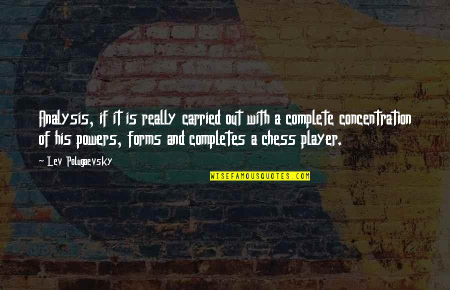 Chess Player Quotes By Lev Polugaevsky: Analysis, if it is really carried out with