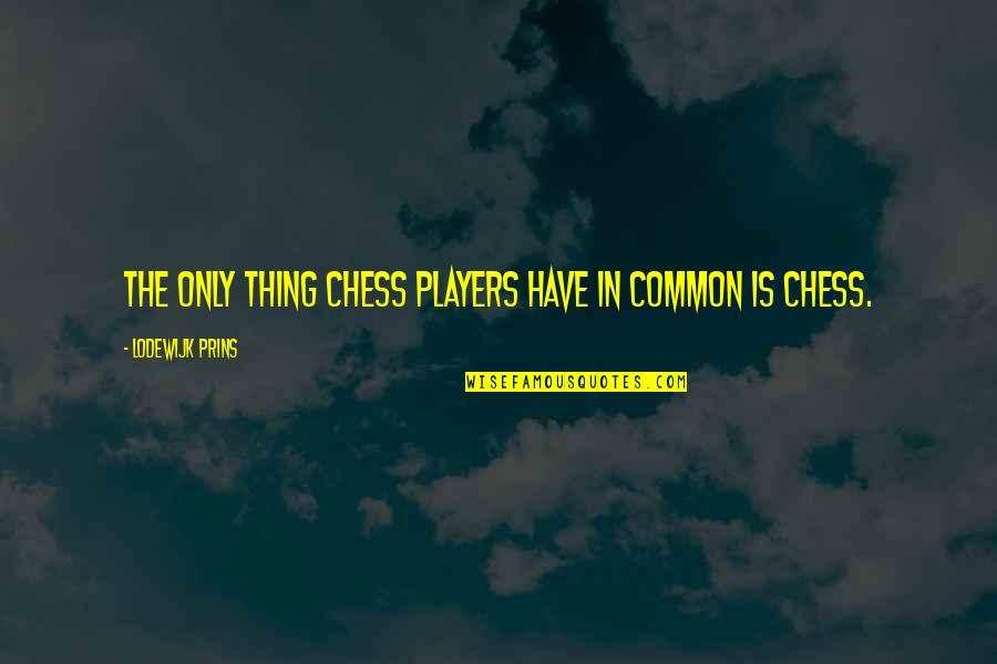 Chess Player Quotes By Lodewijk Prins: The only thing Chess players have in common