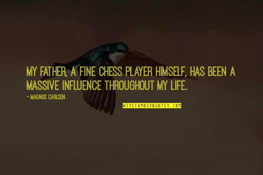 Chess Player Quotes By Magnus Carlsen: My father, a fine chess player himself, has
