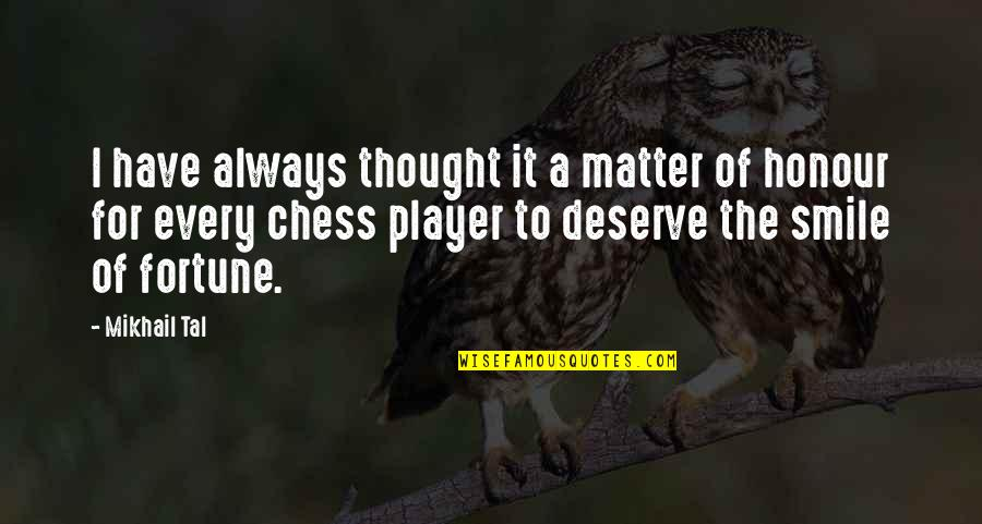 Chess Player Quotes By Mikhail Tal: I have always thought it a matter of