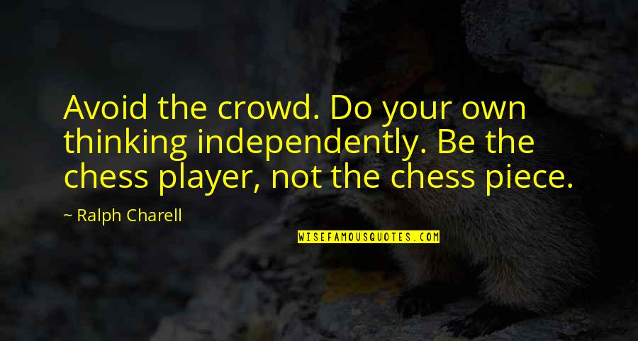 Chess Player Quotes By Ralph Charell: Avoid the crowd. Do your own thinking independently.
