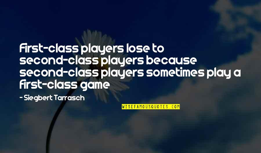 Chess Player Quotes By Siegbert Tarrasch: First-class players lose to second-class players because second-class