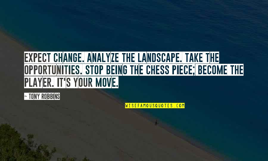 Chess Player Quotes By Tony Robbins: Expect change. Analyze the landscape. Take the opportunities.
