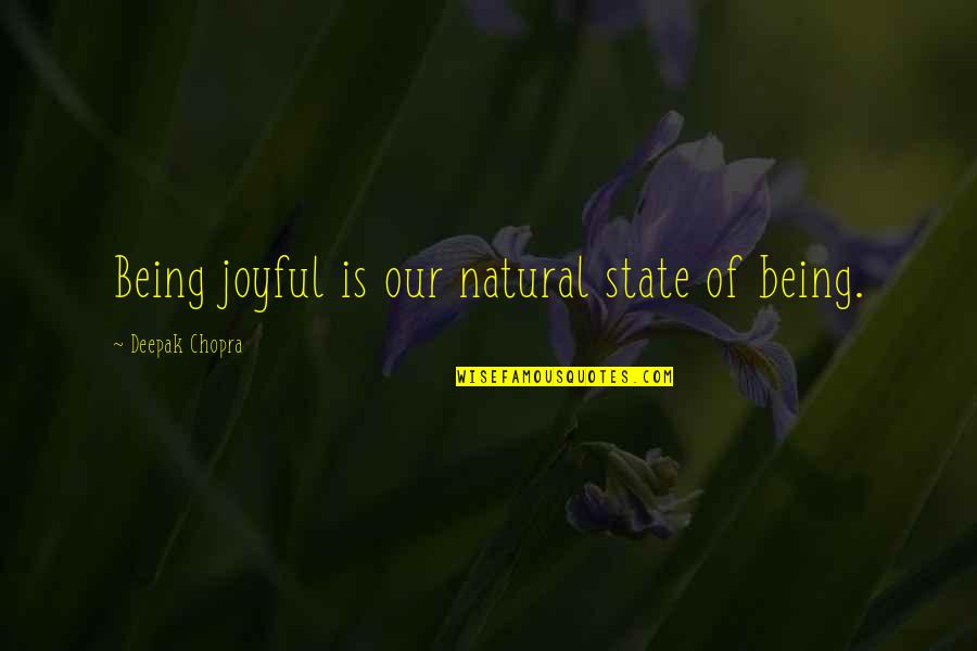 Chessplayer Quotes By Deepak Chopra: Being joyful is our natural state of being.