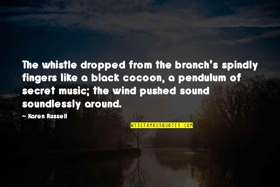 Chessplayer Quotes By Karen Russell: The whistle dropped from the branch's spindly fingers