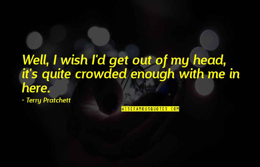 Chessplayer Quotes By Terry Pratchett: Well, I wish I'd get out of my