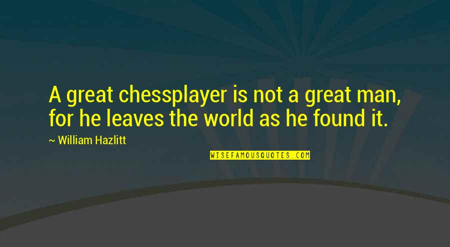 Chessplayer's Quotes By William Hazlitt: A great chessplayer is not a great man,