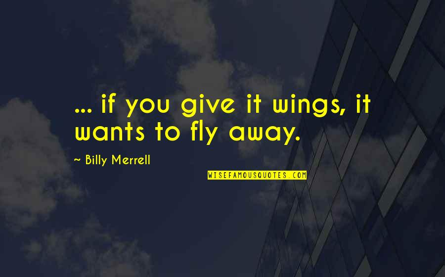 Chevelle Band Quotes By Billy Merrell: ... if you give it wings, it wants