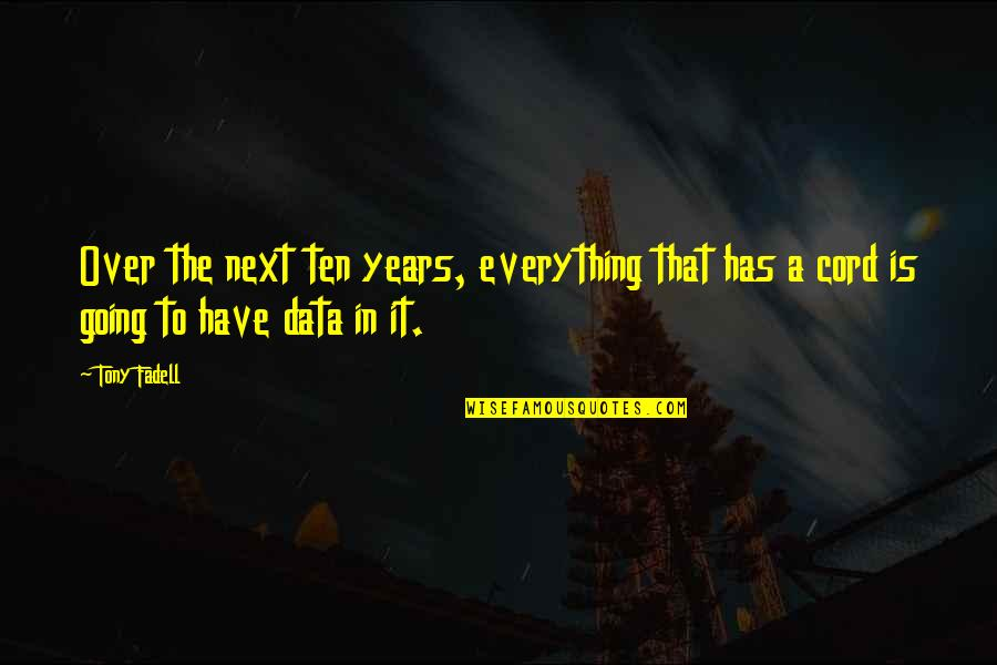 Chevelle Band Quotes By Tony Fadell: Over the next ten years, everything that has