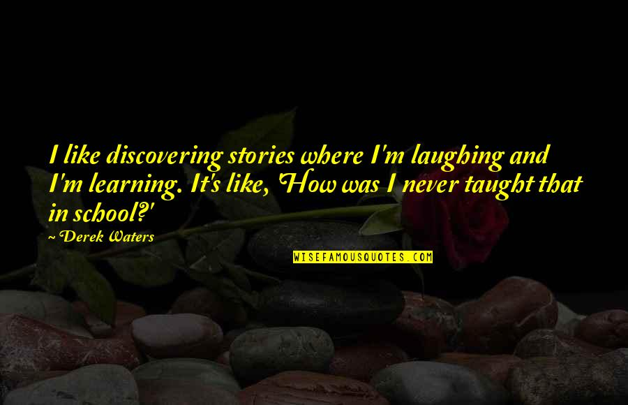 Chevy Cruze Quotes By Derek Waters: I like discovering stories where I'm laughing and