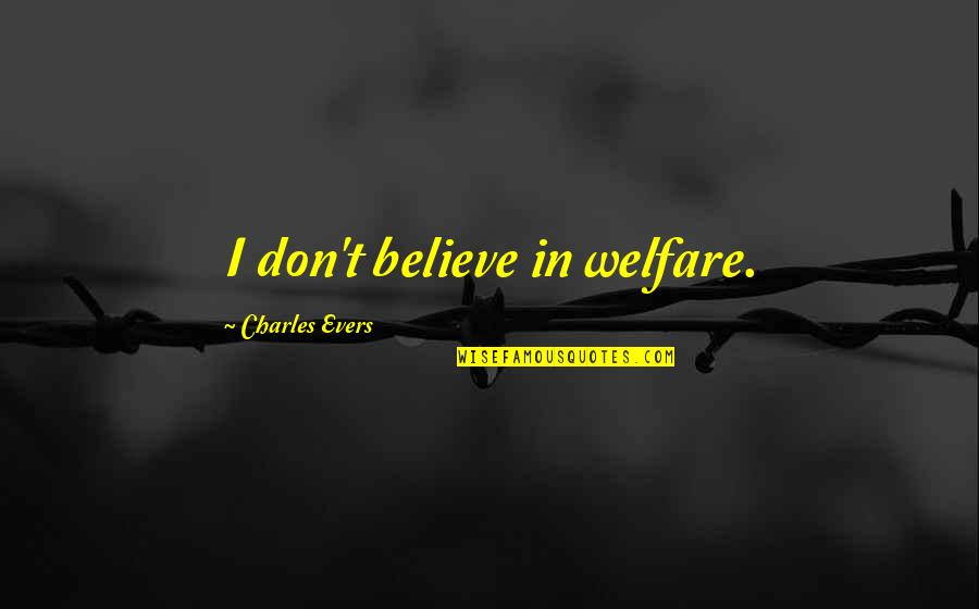Chevy Diesel Quotes By Charles Evers: I don't believe in welfare.