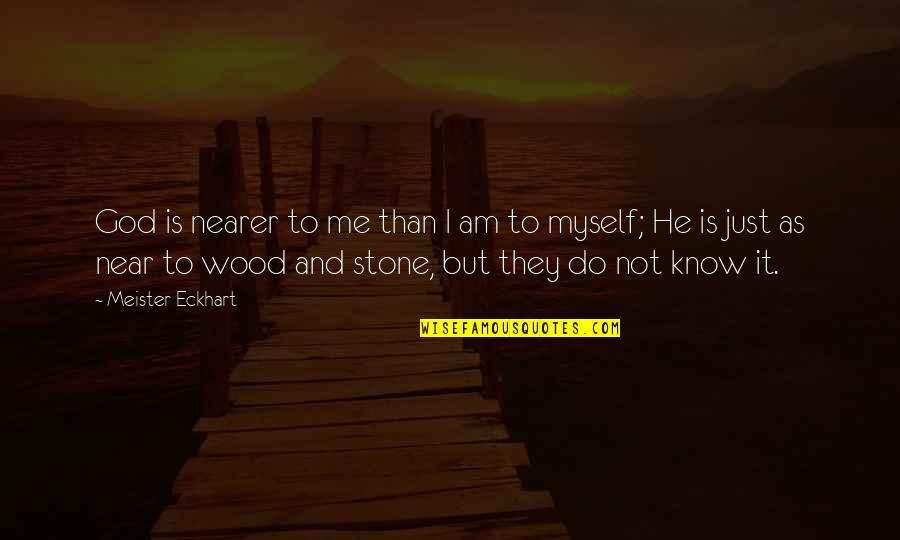 Chevy Diesel Quotes By Meister Eckhart: God is nearer to me than I am