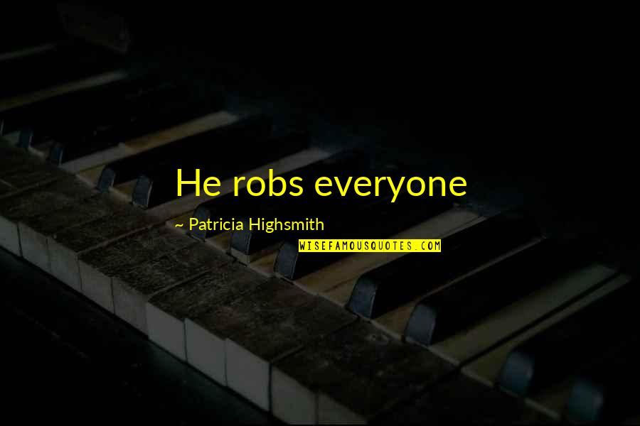 Chevy Diesel Quotes By Patricia Highsmith: He robs everyone
