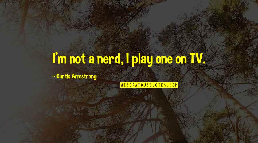 Chevy Mud Truck Quotes By Curtis Armstrong: I'm not a nerd, I play one on