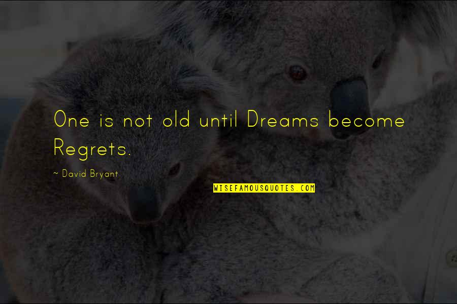 Chew And Screw Quotes By David Bryant: One is not old until Dreams become Regrets.