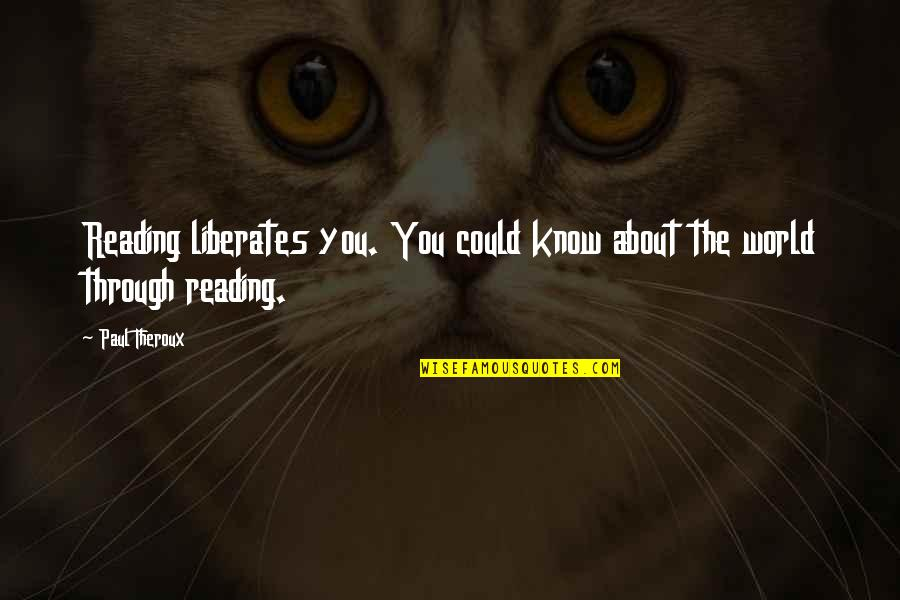 Chew Comic Quotes By Paul Theroux: Reading liberates you. You could know about the