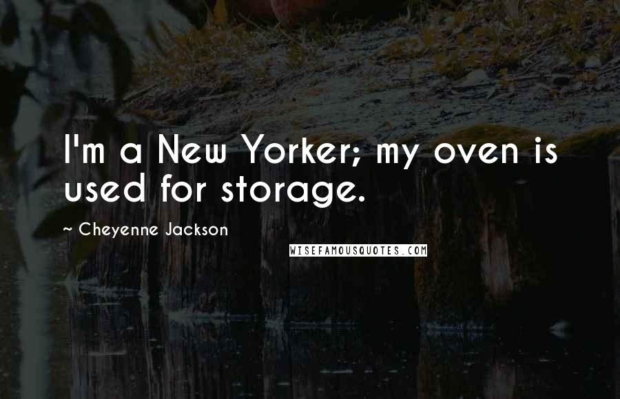 Cheyenne Jackson quotes: I'm a New Yorker; my oven is used for storage.