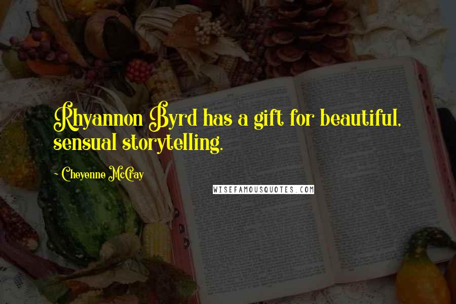 Cheyenne McCray quotes: Rhyannon Byrd has a gift for beautiful, sensual storytelling.