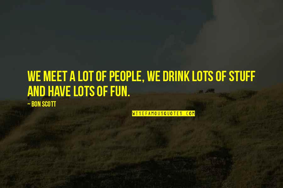 Chhath Puja Wishes Quotes By Bon Scott: We meet a lot of people, we drink