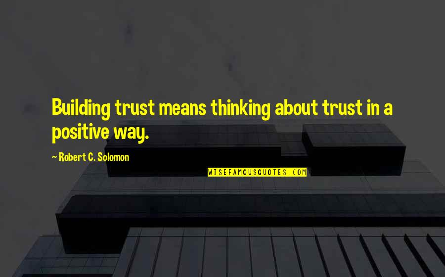 Chhath Puja Wishes Quotes By Robert C. Solomon: Building trust means thinking about trust in a