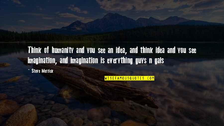 Chhath Puja Wishes Quotes By Steve Merrick: Think of humanity and you see an idea,