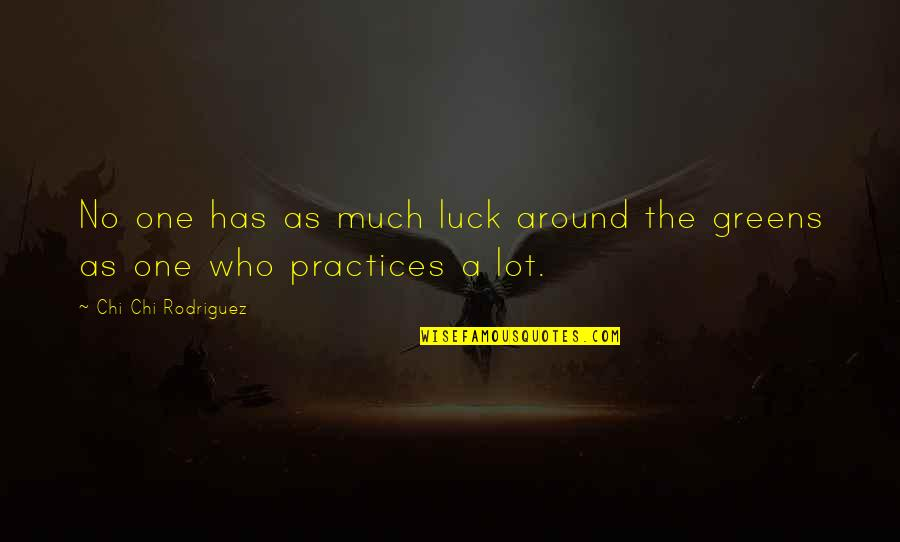 Chi Chi Quotes By Chi Chi Rodriguez: No one has as much luck around the
