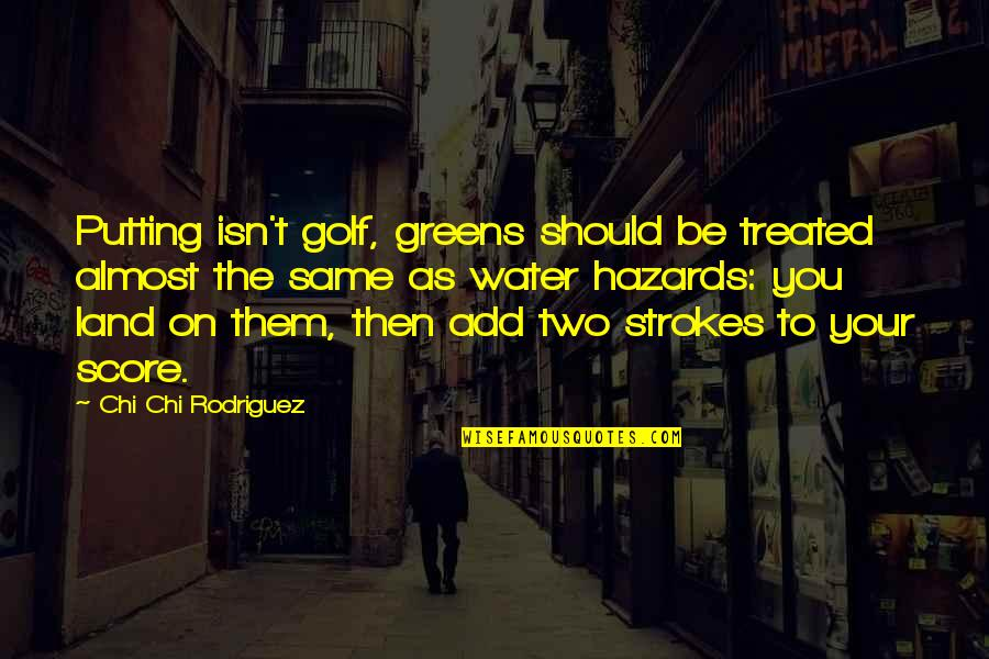 Chi Chi Quotes By Chi Chi Rodriguez: Putting isn't golf, greens should be treated almost